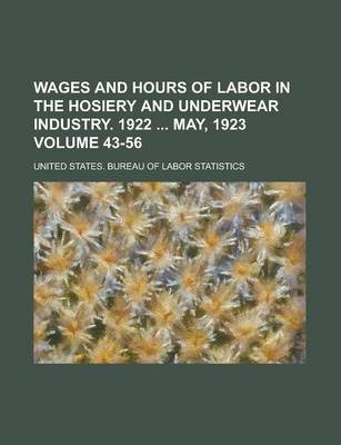 Wages and Hours of Labor in the Hosiery and Underwear Industry. 1922 May, 1923 Volume 43-56