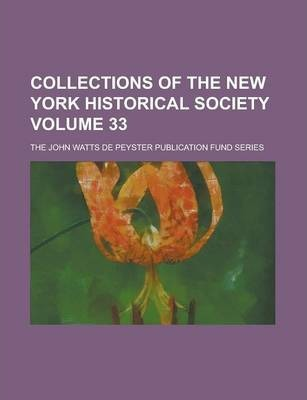 Collections of the New York Historical Society; The John Watts de Peyster Publication Fund Series Volume 33