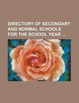 Directory of Secondary and Normal Schools for the School Year