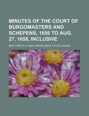 Minutes of the Court of Burgomasters and Schepens, 1656 to Aug. 27, 1658, Inclusive
