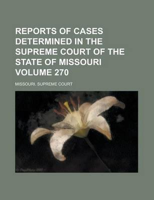 Reports of Cases Determined in the Supreme Court of the State of Missouri Volume 270