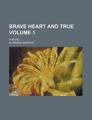 Brave Heart and True; A Novel Volume 1