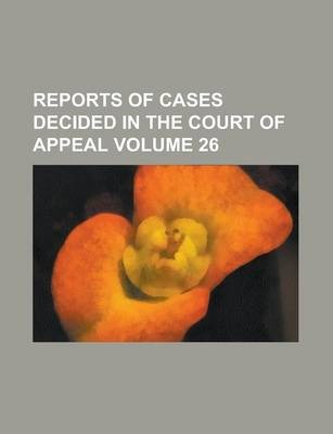 Reports of Cases Decided in the Court of Appeal Volume 26