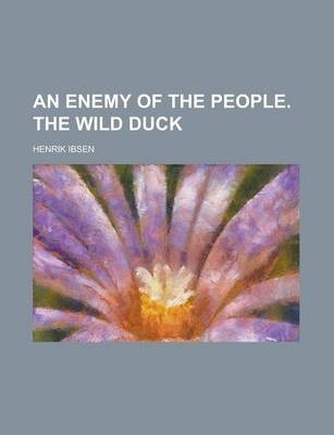 An Enemy of the People. the Wild Duck