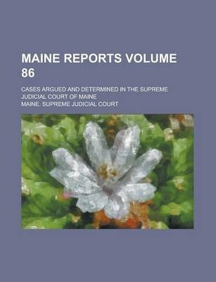 Maine Reports; Cases Argued and Determined in the Supreme Judicial Court of Maine Volume 86