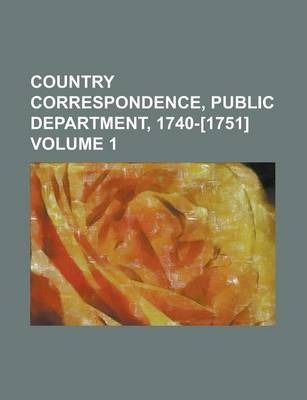Country Correspondence, Public Department, 1740-[1751] Volume 1