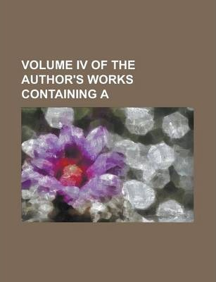 Volume IV of the Author's Works Containing a