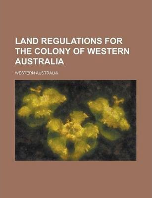 Land Regulations for the Colony of Western Australia
