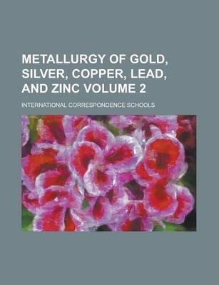 Metallurgy of Gold, Silver, Copper, Lead, and Zinc Volume 2