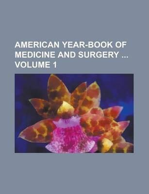 American Year-Book of Medicine and Surgery Volume 1