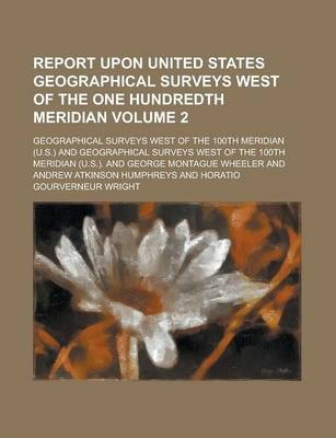 Report Upon United States Geographical Surveys West of the One Hundredth Meridian Volume 2