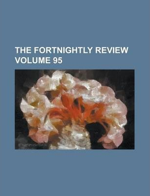 The Fortnightly Review Volume 95