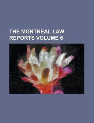 The Montreal Law Reports Volume 6