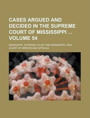 Cases Argued and Decided in the Supreme Court of Mississippi Volume 54