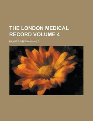 The London Medical Record Volume 4