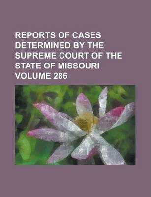 Reports of Cases Determined by the Supreme Court of the State of Missouri Volume 286