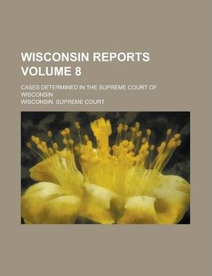Wisconsin Reports; Cases Determined in the Supreme Court of Wisconsin Volume 8