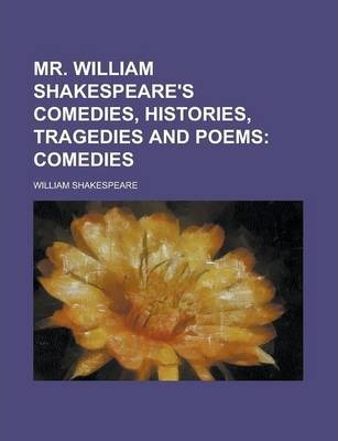 Mr. William Shakespeare's Comedies, Histories, Tragedies and Poems