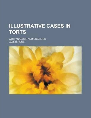 Illustrative Cases in Torts; With Analysis and Citations