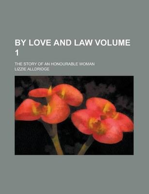 By Love and Law; The Story of an Honourable Woman Volume 1