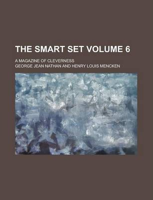 The Smart Set; A Magazine of Cleverness Volume 6