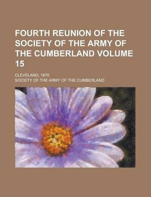 Fourth Reunion of the Society of the Army of the Cumberland; Cleveland, 1870 Volume 15