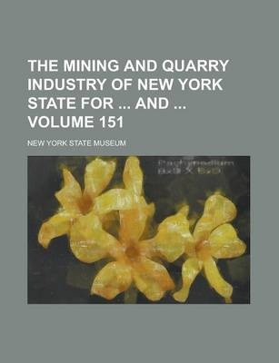 The Mining and Quarry Industry of New York State for and Volume 151