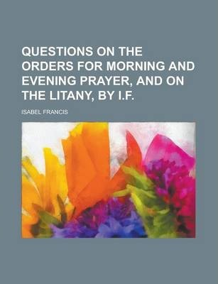 Questions on the Orders for Morning and Evening Prayer, and on the Litany, by I.F