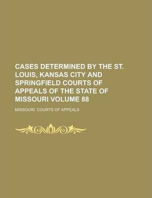 Cases Determined by the St. Louis, Kansas City and Springfield Courts of Appeals of the State of Missouri Volume 88