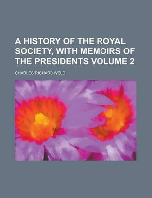 A History of the Royal Society, with Memoirs of the Presidents Volume 2