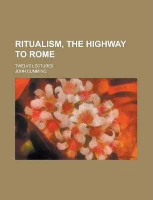 Ritualism, the Highway to Rome; Twelve Lectures
