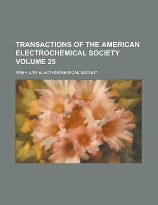Transactions of the American Electrochemical Society Volume 25