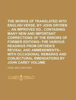 The Works of Virgil, Translated Into English Verse, by John Dryden an Improved Ed., Containing Many New and Important Corrections of the Errors of Former Editions--The Various Readings from Dryden's Revisal and Ammendments--With Volume 2