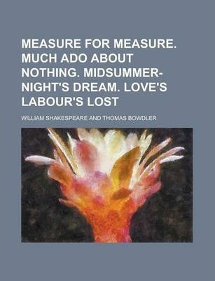 Measure for Measure. Much ADO about Nothing. Midsummer-Night's Dream. Love's Labour's Lost