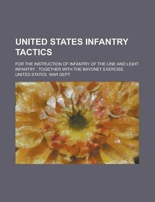United States Infantry Tactics; For the Instruction of Infantry of the Line and Light Infantry; Together with the Bayonet Exercise