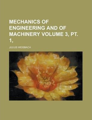 Mechanics of Engineering and of Machinery Volume 3, PT. 1,