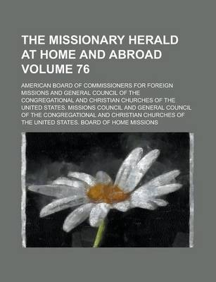 The Missionary Herald at Home and Abroad Volume 76