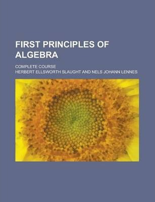 First Principles of Algebra; Complete Course