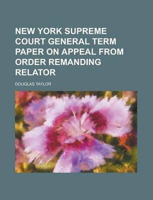 New York Supreme Court General Term Paper on Appeal from Order Remanding Relator
