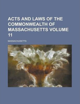 Acts and Laws of the Commonwealth of Massachusetts Volume 11