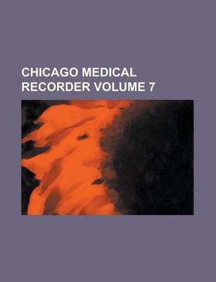 Chicago Medical Recorder Volume 7