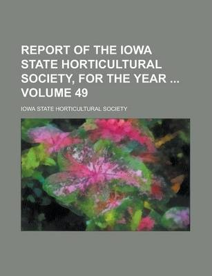 Report of the Iowa State Horticultural Society, for the Year Volume 49