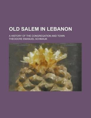 Old Salem in Lebanon; A History of the Congregation and Town