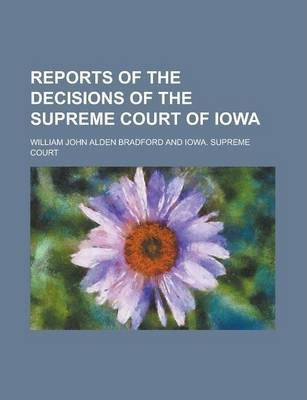 Reports of the Decisions of the Supreme Court of Iowa