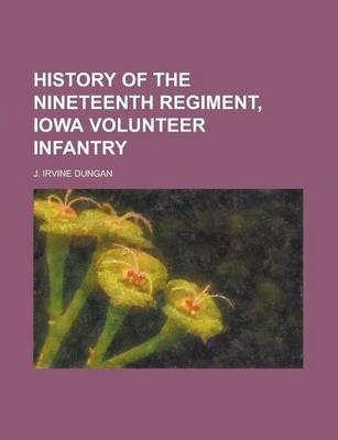 History of the Nineteenth Regiment, Iowa Volunteer Infantry