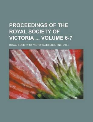 Proceedings of the Royal Society of Victoria Volume 6-7