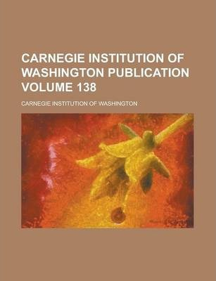 Carnegie Institution of Washington Publication Volume 138