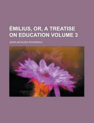 Emilius, Or, a Treatise on Education Volume 3