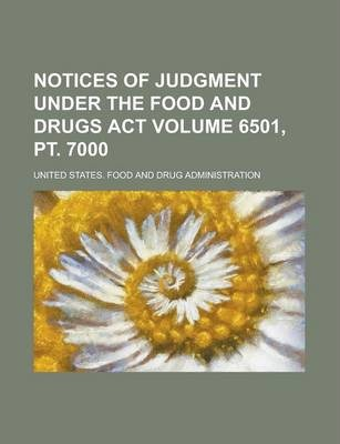Notices of Judgment Under the Food and Drugs ACT Volume 6501, PT. 7000