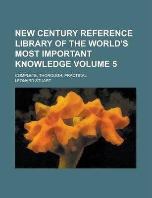 New Century Reference Library of the World's Most Important Knowledge; Complete, Thorough, Practical Volume 5